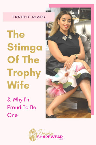 The Stimga Of The Trophy Wife & Why I'm Proud To Be One