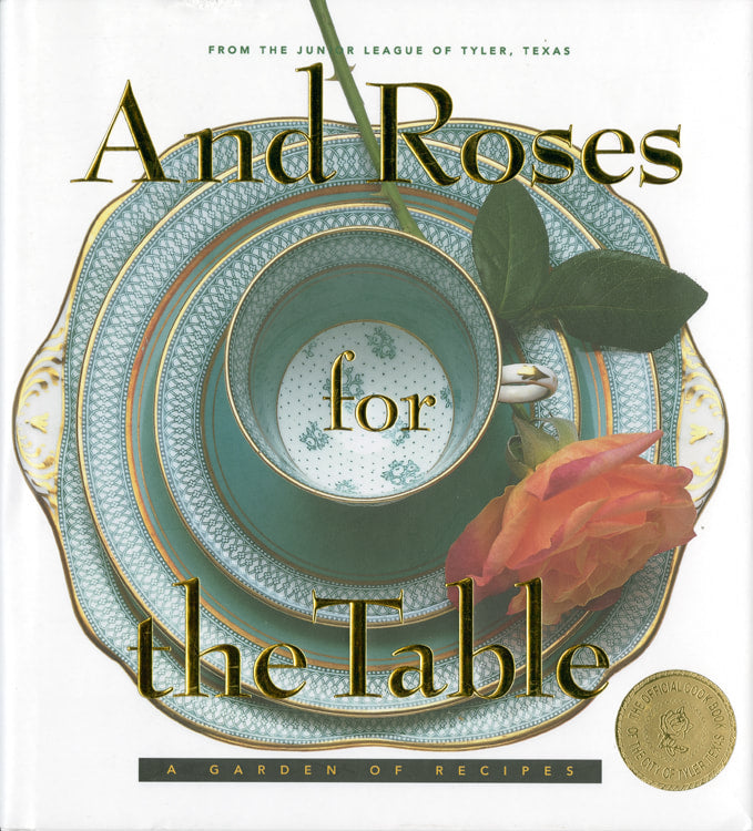 And Roses for the Table: A Garden of Recipes