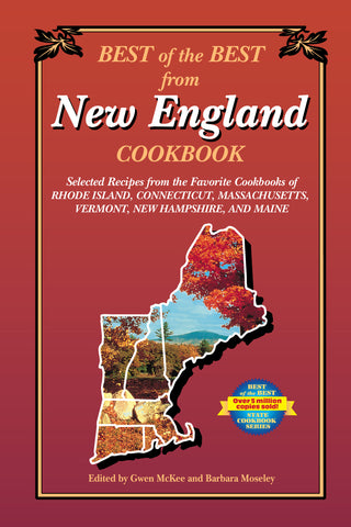 Best of the Best from New England Cookbook: Selected Recipes from the Favorite Cookbooks of Rhode Island, Connecticut, Massachusetts, Vermont, New Hampshire, and Maine