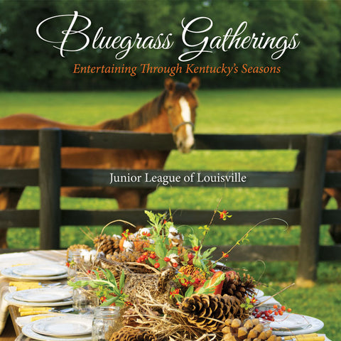 Bluegrass Gatherings: Entertaining through Kentucky's Seasons
