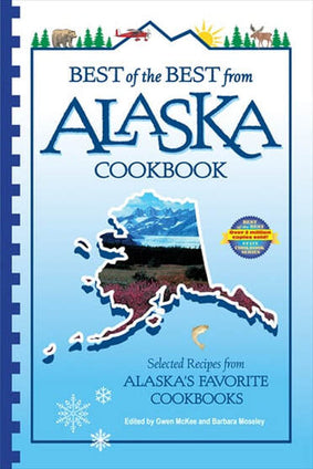 Best of the Best from Alaska Cookbook: Selected Recipes from Alaska's Favorite Cookbooks