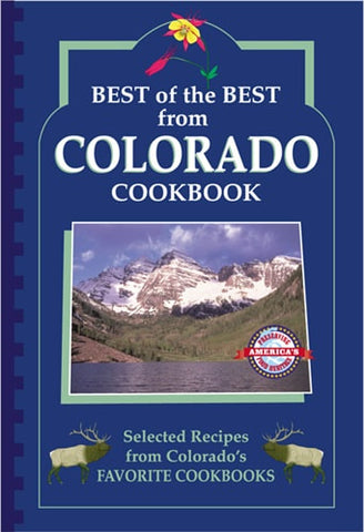 Best of the Best from Colorado Cookbook: Selected Recipes from Colorado's Favorite Cookbooks