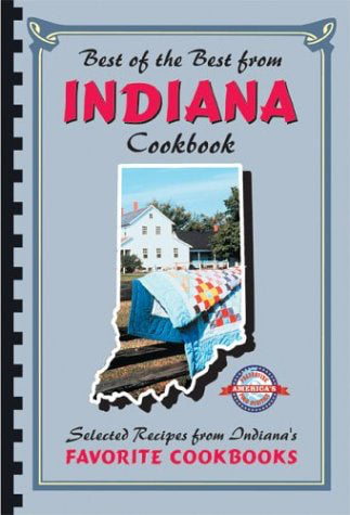 Best of the Best from Indiana Cookbook: Selected Recipes from Indiana's Favorite Cookbooks