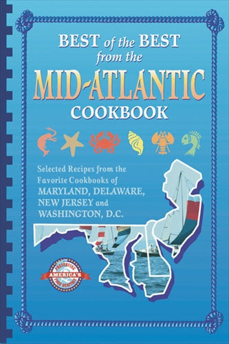 Best of the Best from the Mid-Atlantic Cookbook: Selected Recipes from the Favorite Cookbooks of Maryland, Delaware, New Jersey, and Washington, D.C.