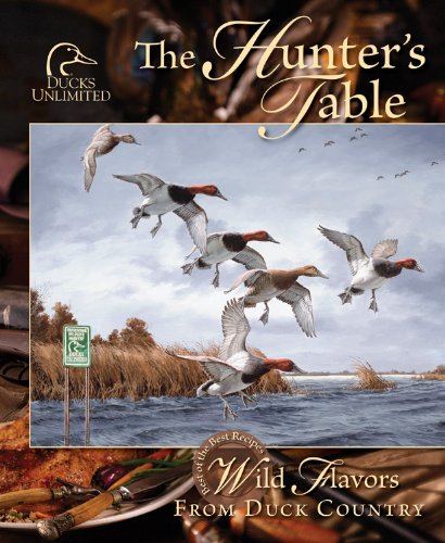 Hunter's Table: Wild Flavors from Duck Country