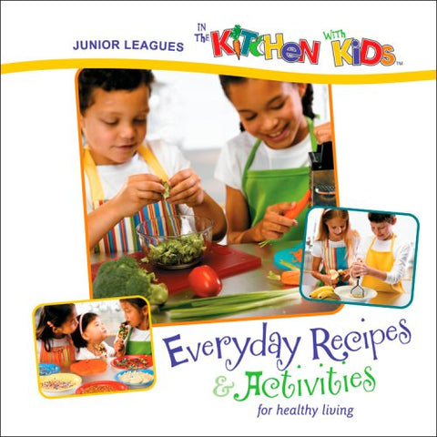Junior Leagues in the Kitchen with Kids: Everyday Recipes & Activities for Healthy Living