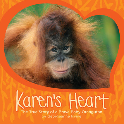 Karen's Heart: The True Story of a Brave Baby Orangutan