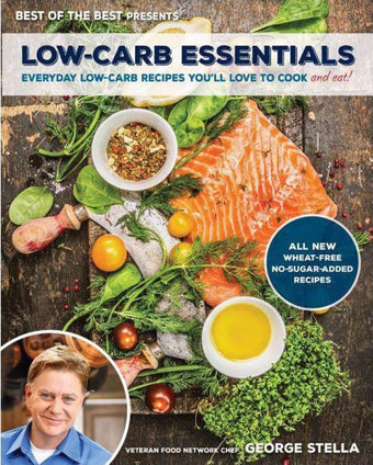 Low-Carb Essentials : Everyday Low-Carb Recipes You'll Love to Cook and Eat!