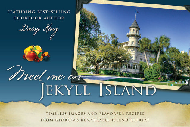 Meet Me on Jekyll Island: Timeless Images and Flavorful Recipes from Georgia's Remarkable Island Retreat