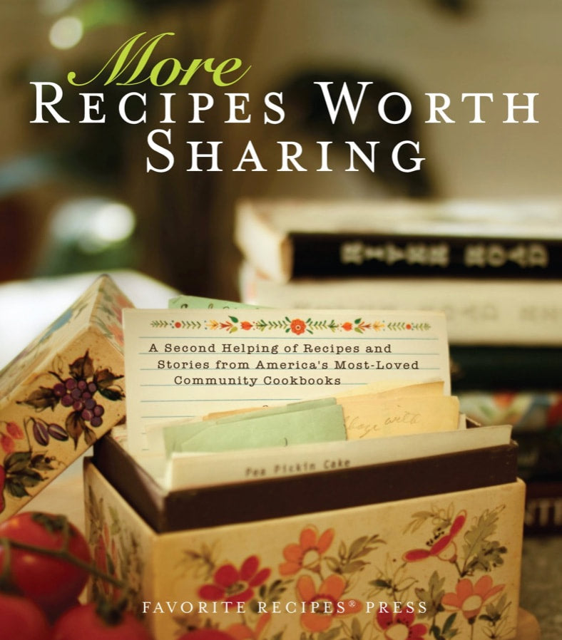 More Recipes Worth Sharing: A Second Helping of Recipes and Stories from America's Most-Loved Community Cookbooks