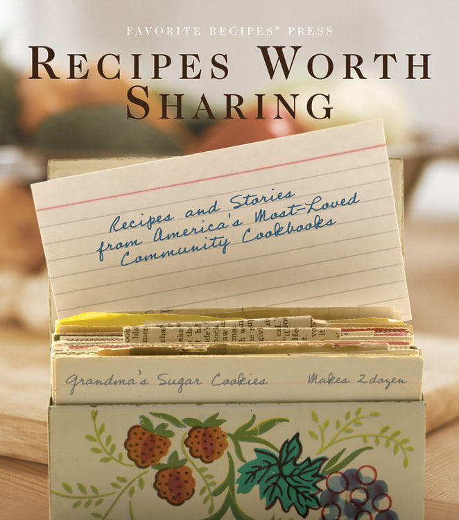 Recipes Worth Sharing: Recipes and Stories from America's Most-Loved Community Cookbooks