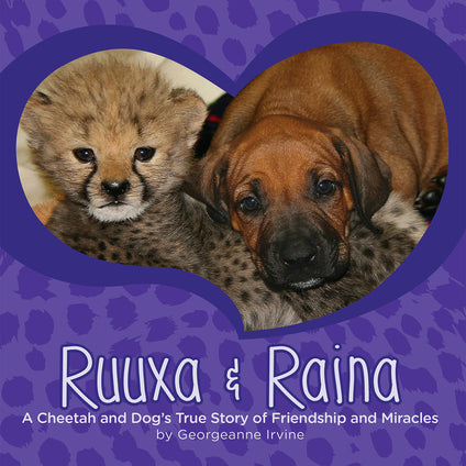 Ruuxa & Raina: A Cheetah and Dog's True Story of Friendship and Miracles
