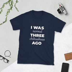 """I WAS NORMAL"" Chihuahua T-shirt - Chihuahua We Love"