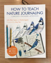 Load image into Gallery viewer, How to Teach Nature Journaling | Curiosity • Wonder • Attention | John Muir Laws and Emilie Lygren