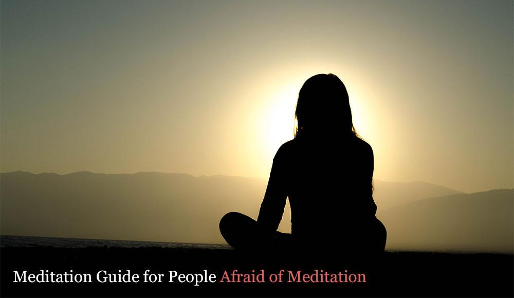 Meditation Guide for People Afraid of Meditation