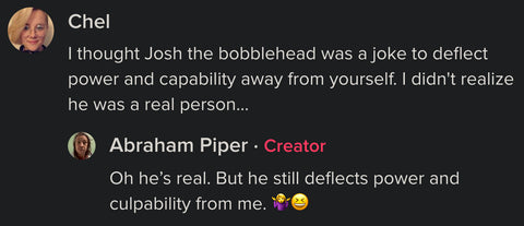 Josh is both bobblehead AND human. It's a complicated arrangement, but it works.