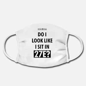 DESIGNER FACE MASK - DO I LOOK LIKE I SIT IN 27E? - ROWONE