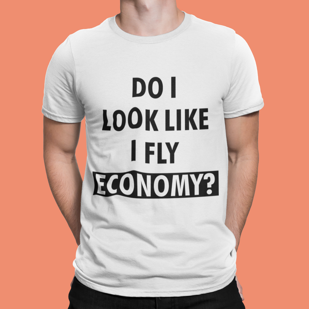 DO I LOOK LIKE I FLY ECONOMY? T-SHIRT – WHITE - ROWONE