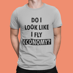 Load image into Gallery viewer, DO I LOOK LIKE I FLY ECONOMY? T-SHIRT – GREY - ROWONE