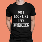 Load image into Gallery viewer, DO I LOOK LIKE I FLY ECONOMY? T-SHIRT – WHITE - ROWONE