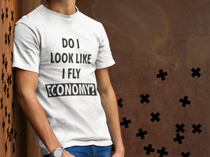 DO I LOOK LIKE I FLY ECONOMY? T-SHIRT – BLACK - ROWONE