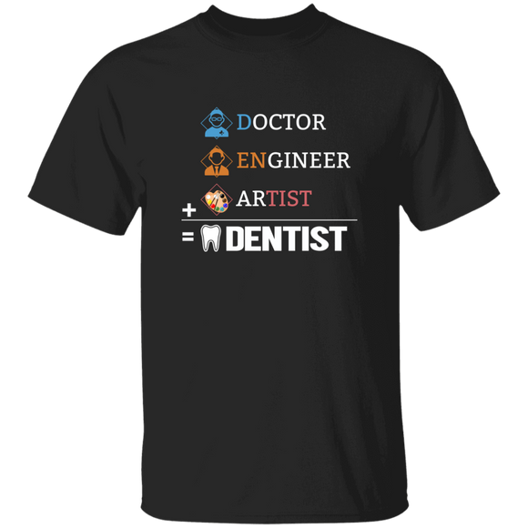 T-shirt Doctor Engineer Artist equal dentist shirt gift to dentist gift tee CC