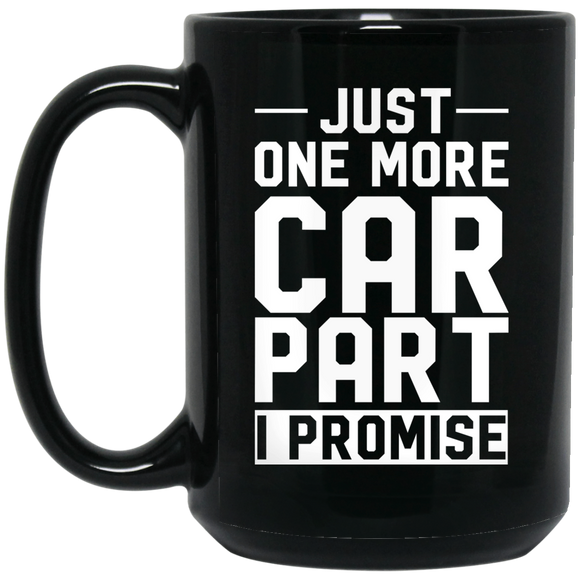 Mug gift Just One More Car Part Black Coffee Mug 11oz 15oz Gift For Dad CC