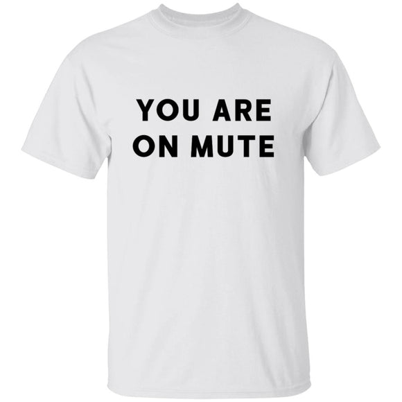 you are on mute G500 5.3 oz. T-Shirt