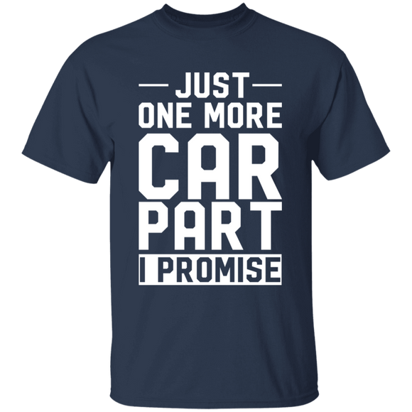 T-shirt Just one more car part i promise tee gift for Car guy  CC