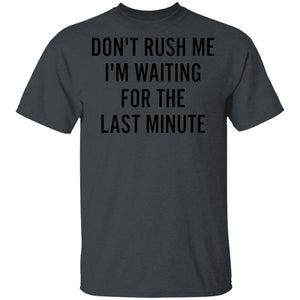Don't rush me I'm waiting for the last minute shirt gifts ladies funny shirt CC