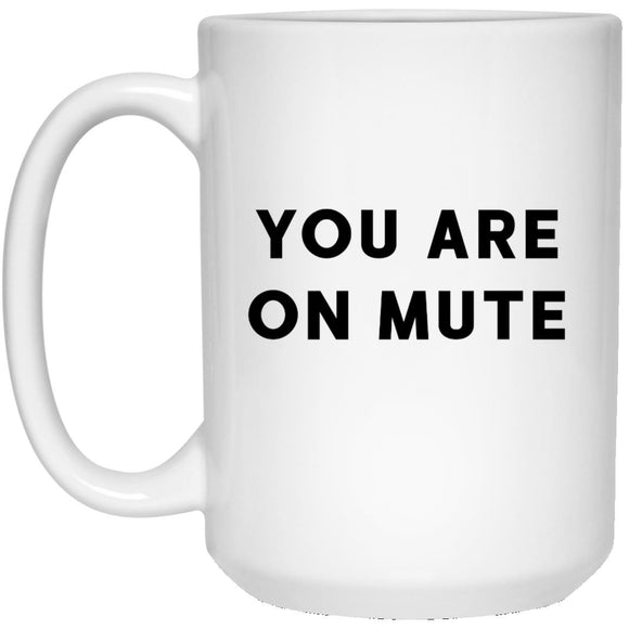 you are on mute 21504 15 oz. White Mug