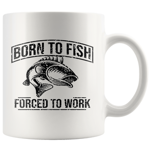 Born To Fish Forced To Work Mug, Funny Coffee Mug, Gift For Him, Fishing Mug, Father's Day Gift, Gift For Fisher - You Can Print