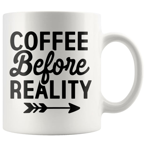 Coffee Before Reality White Coffee Mug - You Can Print