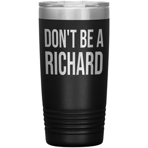 Travel Mug Don't Be A Richard Engraved Satinless Steal Vacuum Tumbler 20oz - You Can Print