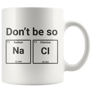 Don't be so NA CI 11 OZ White Ceramic Coffee Mug - You Can Print