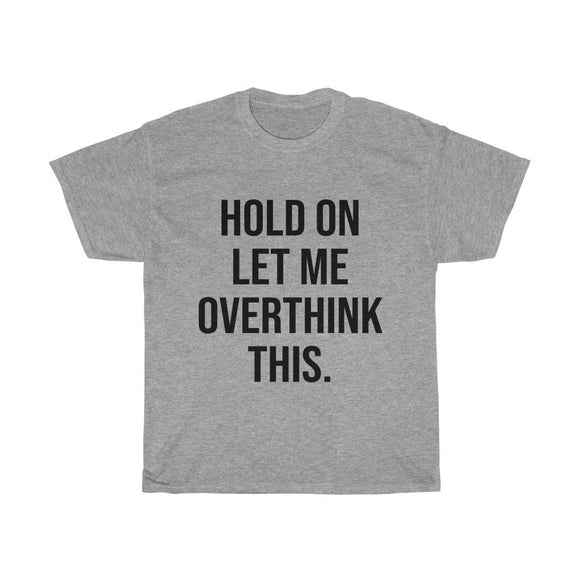 T-shirt Hold on Let me Overthink this | Mom Tee | Mothers Day Graphic Tee - You Can Print