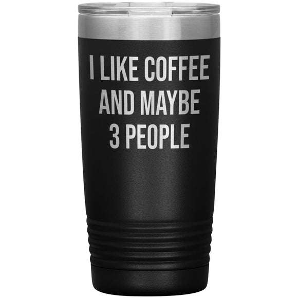 I Like Coffe And Maybe 3 People Vacuum Tumbler 20oz - 13 colors options - Vacuum Insulated - Travel Coffee Mug - You Can Print