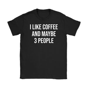 I Like Coffee and Maybe 3 People T-Shirt - You Can Print