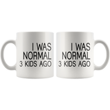 I was Normal 3 Kids Ago Funny 11 oz Breakfast Mug Mother's Day gift - You Can Print