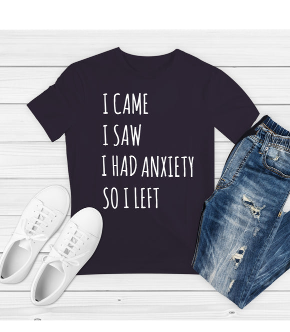 T-Shirt I come I saw I get anxiety and I left funny saying Unisex Tee S - 6XL Shirt CC