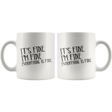 It's Fine I'M Fine Everything Is Fine 11 Ounces White Ceramic Breakfast Coffee Tea Mug - You Can Print
