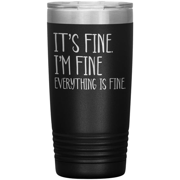 It's fine. I'm fine. Everything is fine. 20 oz Travel Mug. Stainless Steal Insulated Mug - You Can Print