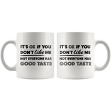 It's OK If You Don't Like Me 11oz White Ceramic Coffee Mug - You Can Print