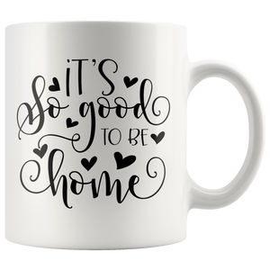 It's so Good To Be Home 11 Ounce Novelty Coffee Mug - You Can Print