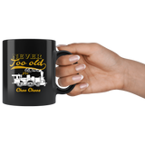 Never Too Old For Choo Choos, Funny Birthday Coffee Mug, Black 11oz Ceramic Coffee Cup, Gifts under 15 - You Can Print