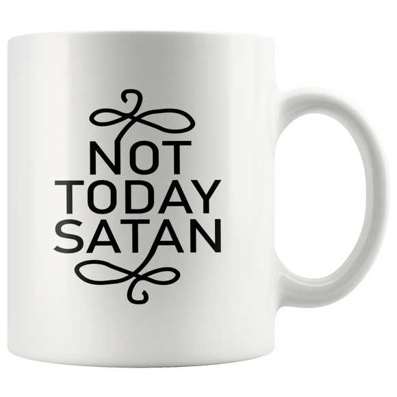 Not Today Satan Mug, Not Today Mug, 11oz white ceramic coffee mug - You Can Print