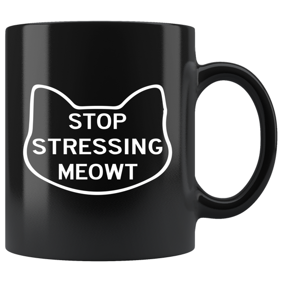 Stop Stressing Meout,Funny Black Ceramic Breakfast Coffee Tea Hot - You Can Print