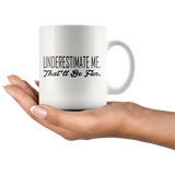Mug Underestimate Me That Will Be Fun Ceramic 11oz Hot Beverage Mug - You Can Print