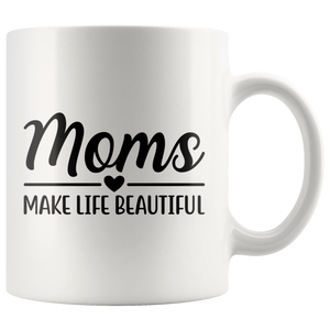 White Ceramic Breakfast Mug - Moms Make Life Beautiful - Mother's Day Gift - Coffee Mug - You Can Print