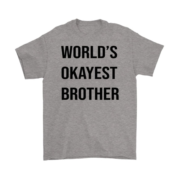 World's Okayest Brother - brother t shirt - funny gift for brother- Fathers Day - You Can Print